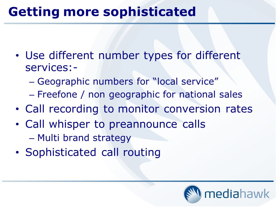 Getting more sophisticated Use different number types for different services:- – Geographic numbers for local service – Freefone / non geographic for