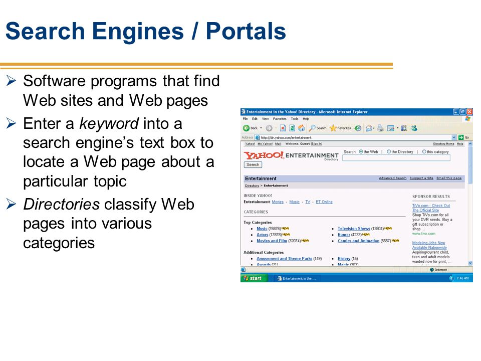 Search Engines / Portals Software programs that find Web sites and Web pages Enter a keyword into a search engines text box to locate a Web page about