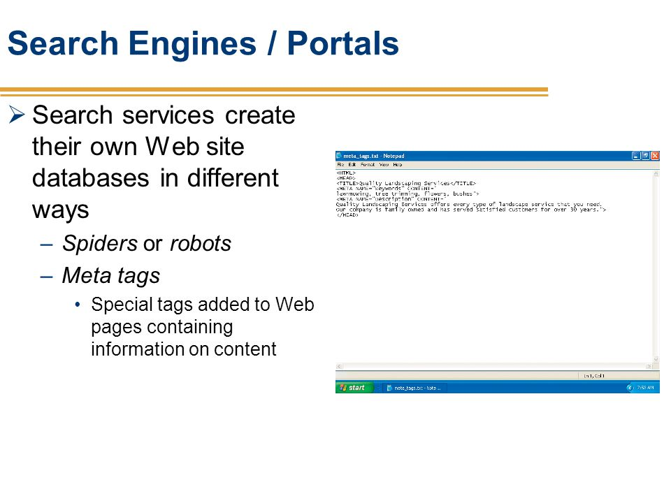 Search Engines / Portals Search services create their own Web site databases in different ways –Spiders or robots –Meta tags Special tags added to Web