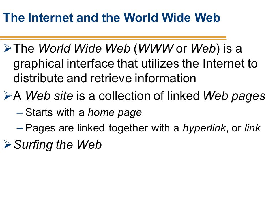 The Internet and the World Wide Web The World Wide Web (WWW or Web) is a graphical interface that utilizes the Internet to distribute and retrieve inf