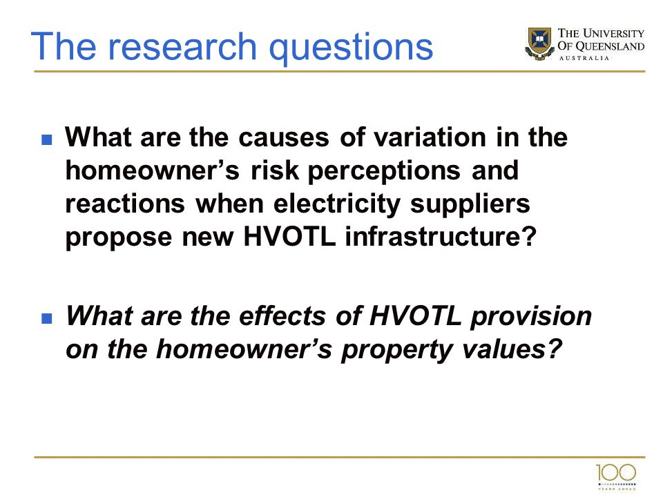 The research questions What are the causes of variation in the homeowners risk perceptions and reactions when electricity suppliers propose new HVOTL