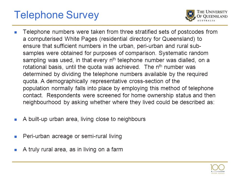 Telephone Survey Telephone numbers were taken from three stratified sets of postcodes from a computerised White Pages (residential directory for Queen