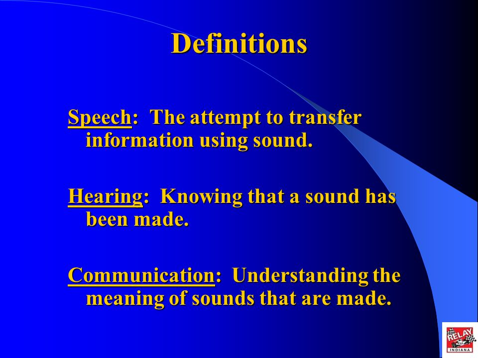 Definitions Speech: The attempt to transfer information using sound.