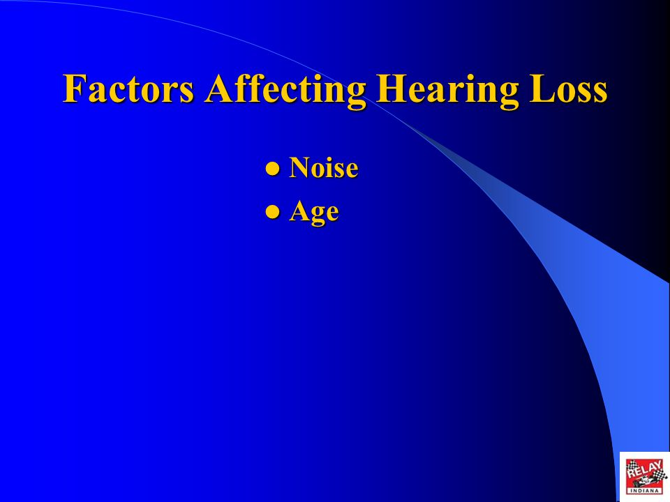 Factors Affecting Hearing Loss Noise Noise Age Age