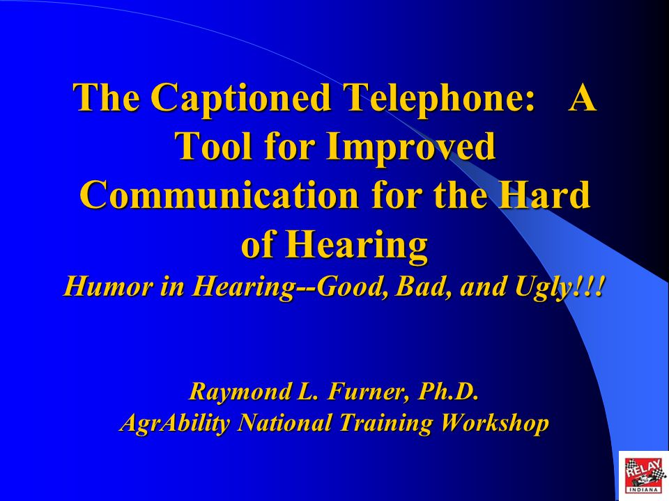 The Captioned Telephone: A Tool for Improved Communication for the Hard of Hearing Humor in Hearing--Good, Bad, and Ugly!!.