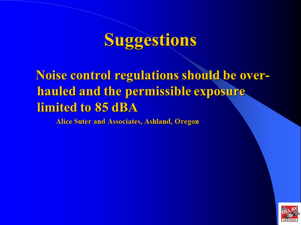 Suggestions Noise control regulations should be over- hauled and the permissible exposure limited to 85 dBA Alice Suter and Associates, Ashland, Oregon
