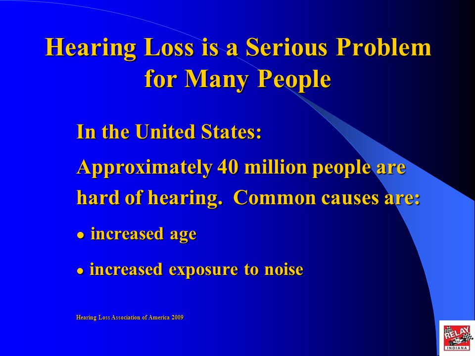 Hearing Loss is a Serious Problem for Many People In the United States: Approximately 40 million people are hard of hearing.