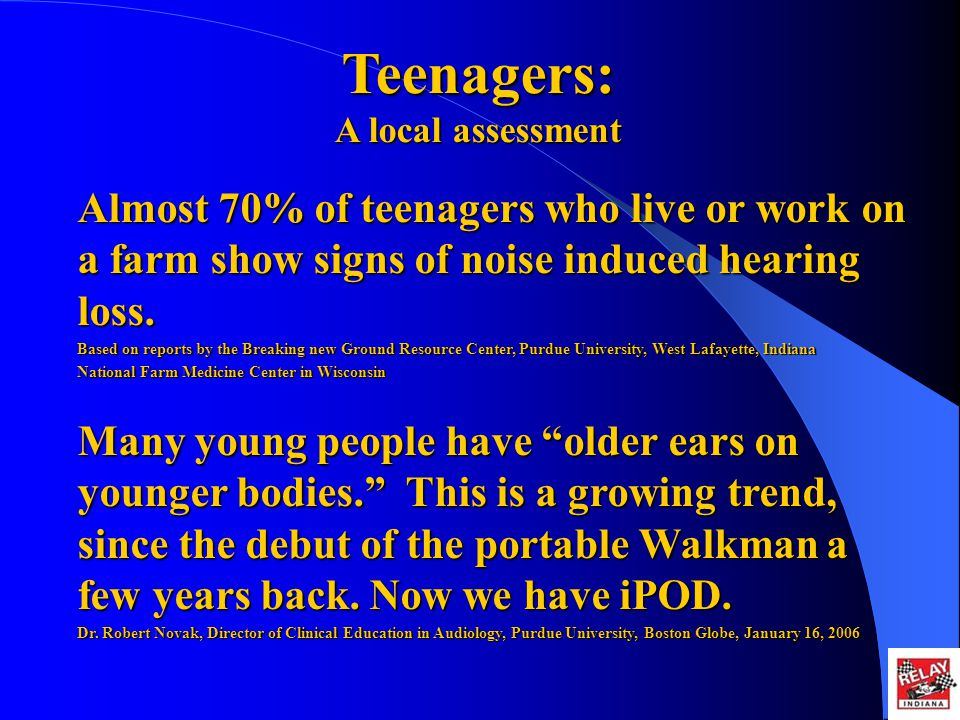 Teenagers: A local assessment Almost 70% of teenagers who live or work on a farm show signs of noise induced hearing loss.