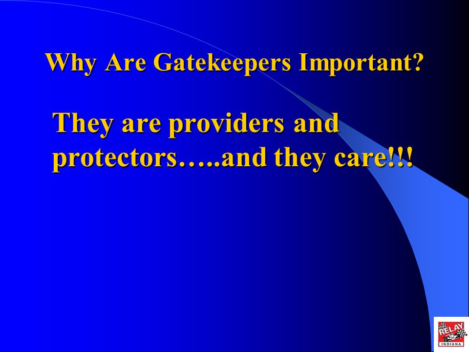 Why Are Gatekeepers Important? They are providers and protectors…..and they care!!!