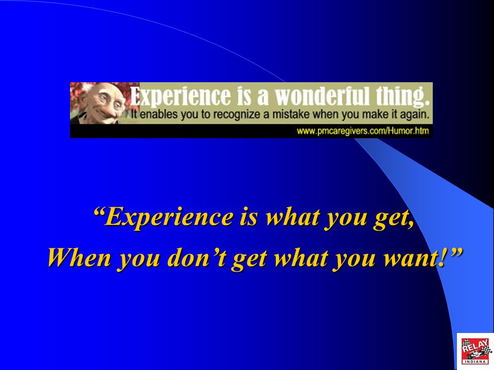 Experience is what you get, When you dont get what you want!