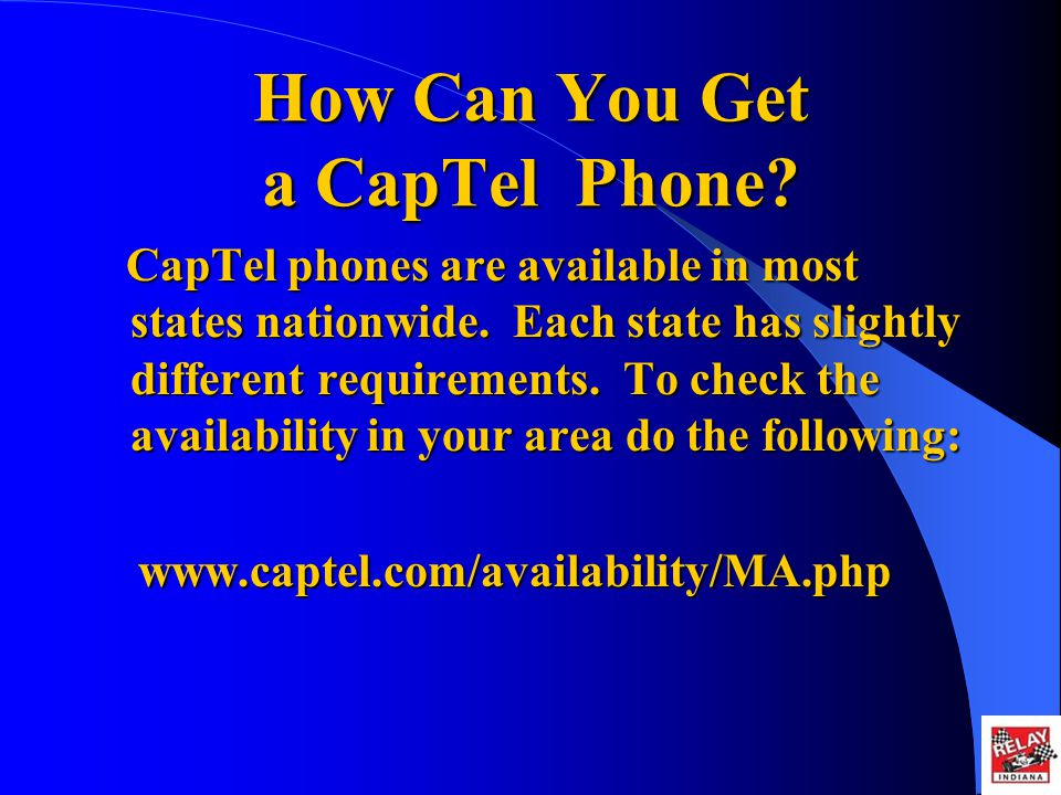How Can You Get a CapTel Phone.CapTel phones are available in most states nationwide.