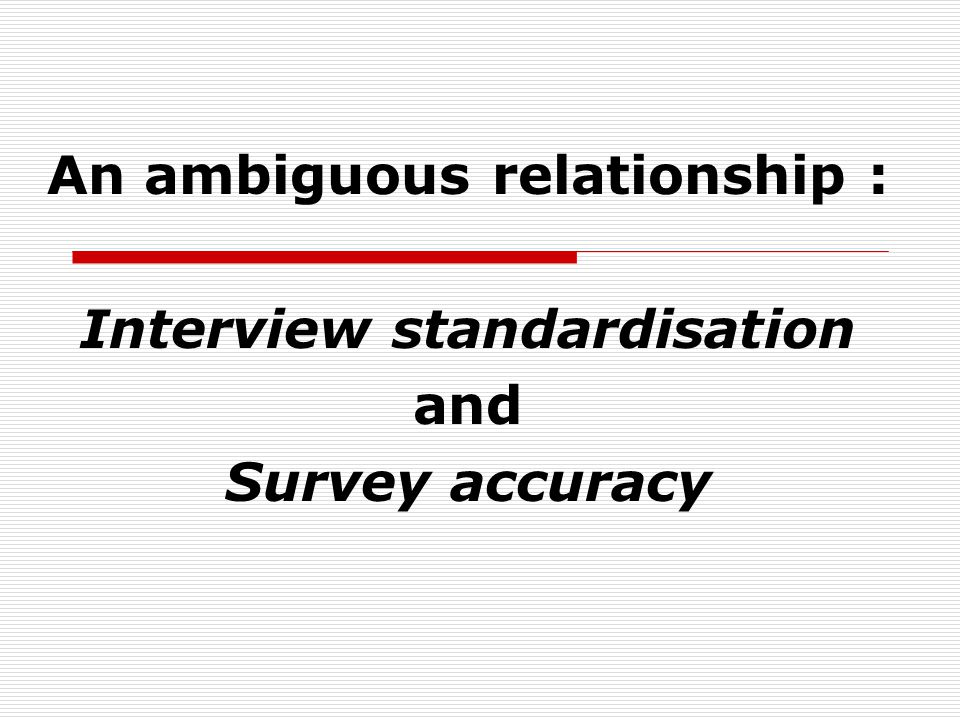 An ambiguous relationship : Interview standardisation and Survey accuracy