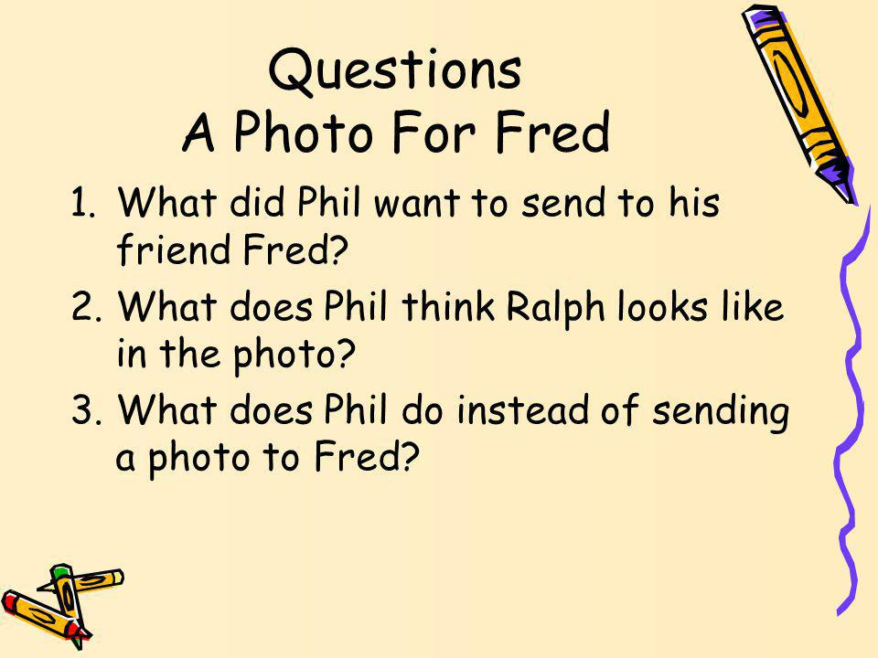 Lets Get Ready to Read! 1.Decodable Book- A Photo for Fred Lets practice reading strategy: Reading the Questions First