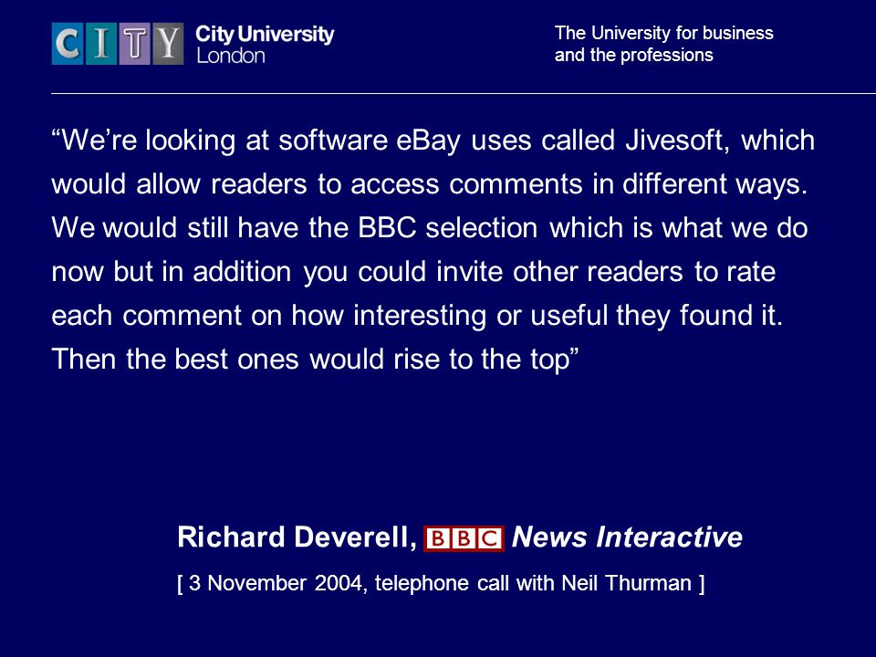 The University for business and the professions Were looking at software eBay uses called Jivesoft, which would allow readers to access comments in different ways.