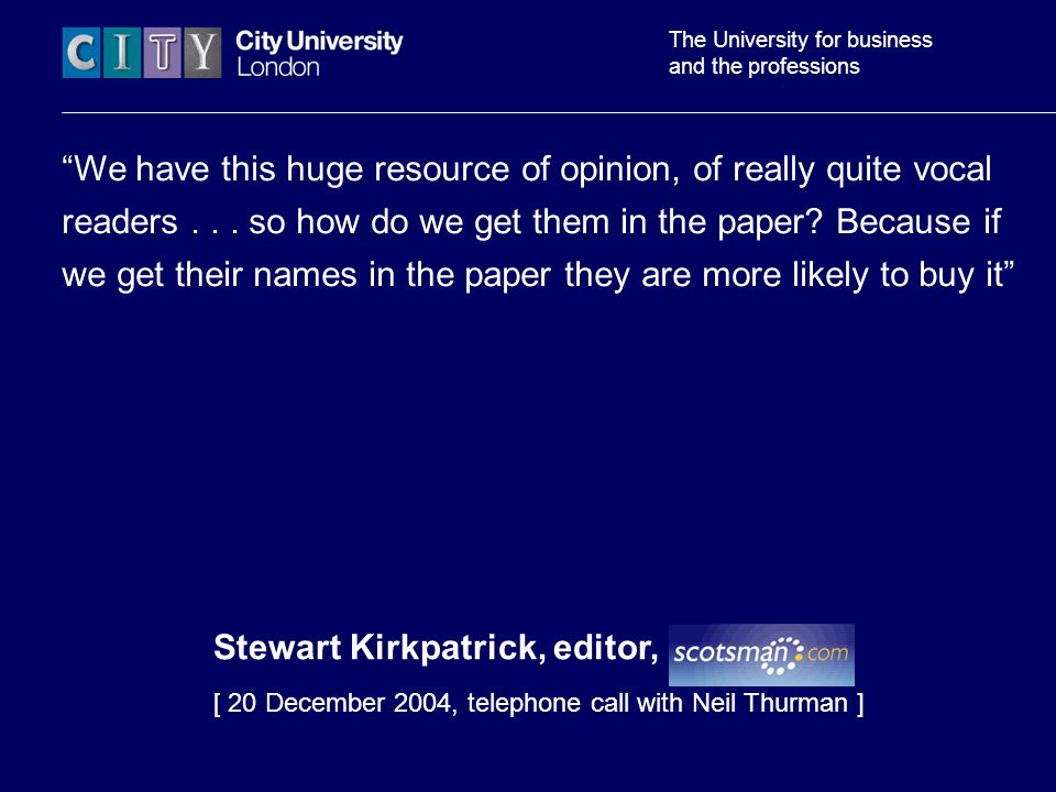 The University for business and the professions We have this huge resource of opinion, of really quite vocal readers...