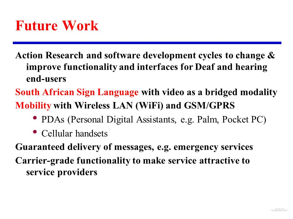 Future Work Action Research and software development cycles to change & improve functionality and interfaces for Deaf and hearing end-users South Afri