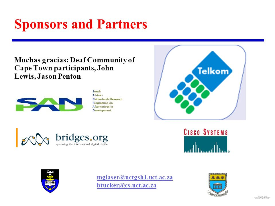 Sponsors and Partners Muchas gracias: Deaf Community of Cape Town participants, John Lewis, Jason Penton mglaser@uctgsh1.uct.ac.za btucker@cs.uct.ac.z