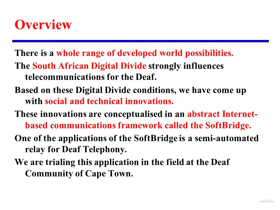 Overview There is a whole range of developed world possibilities. The South African Digital Divide strongly influences telecommunications for the Deaf