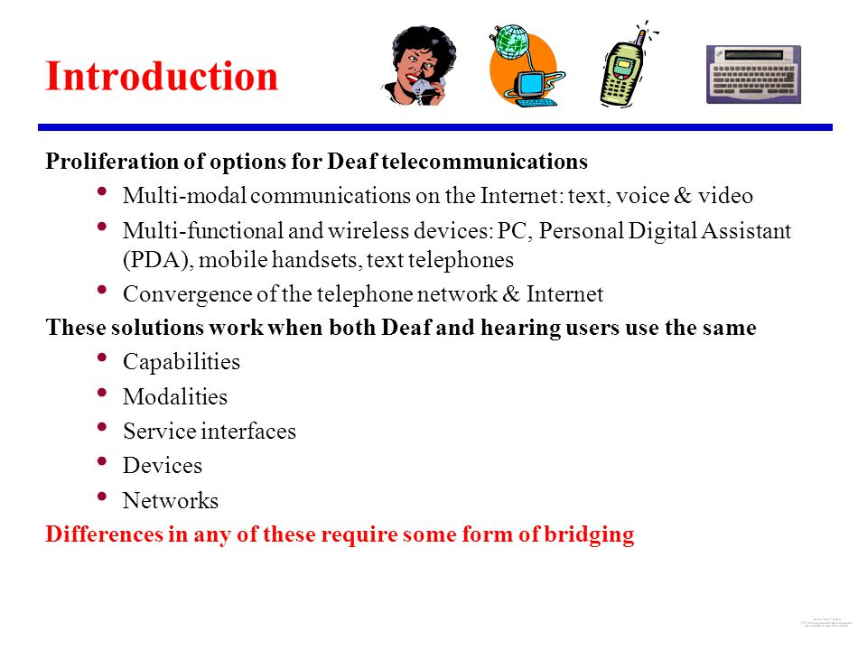 Introduction Proliferation of options for Deaf telecommunications Multi-modal communications on the Internet: text, voice & video Multi-functional and