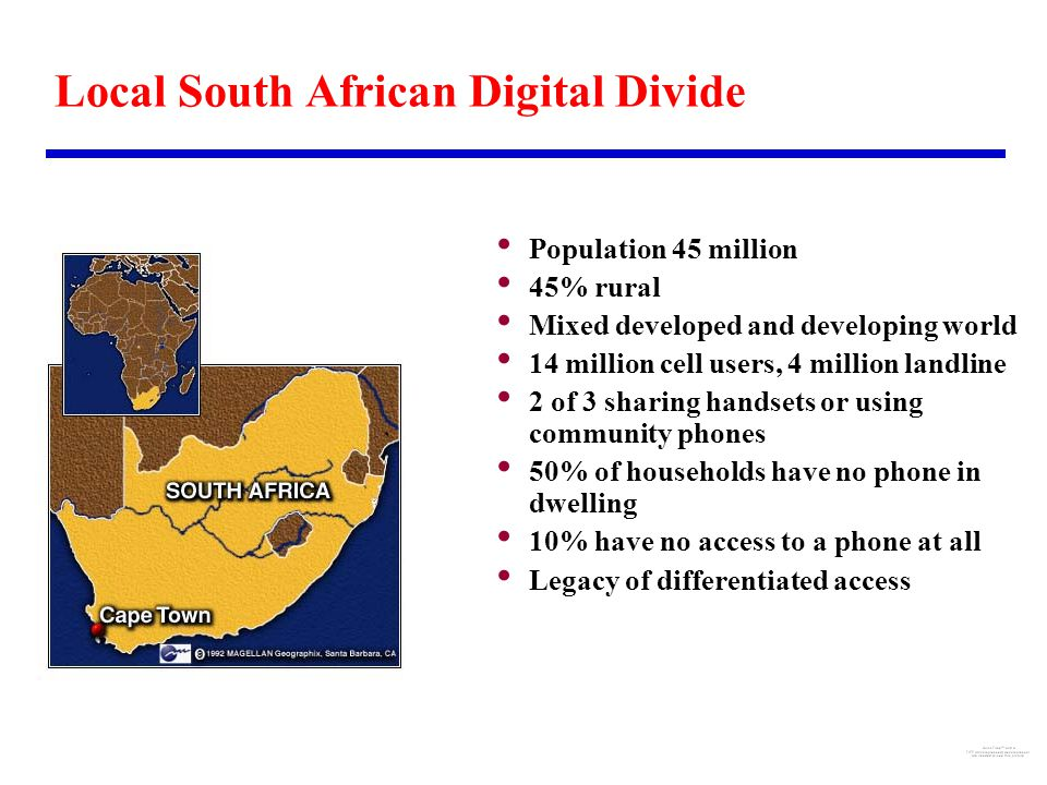 Local South African Digital Divide Population 45 million 45% rural Mixed developed and developing world 14 million cell users, 4 million landline 2 of