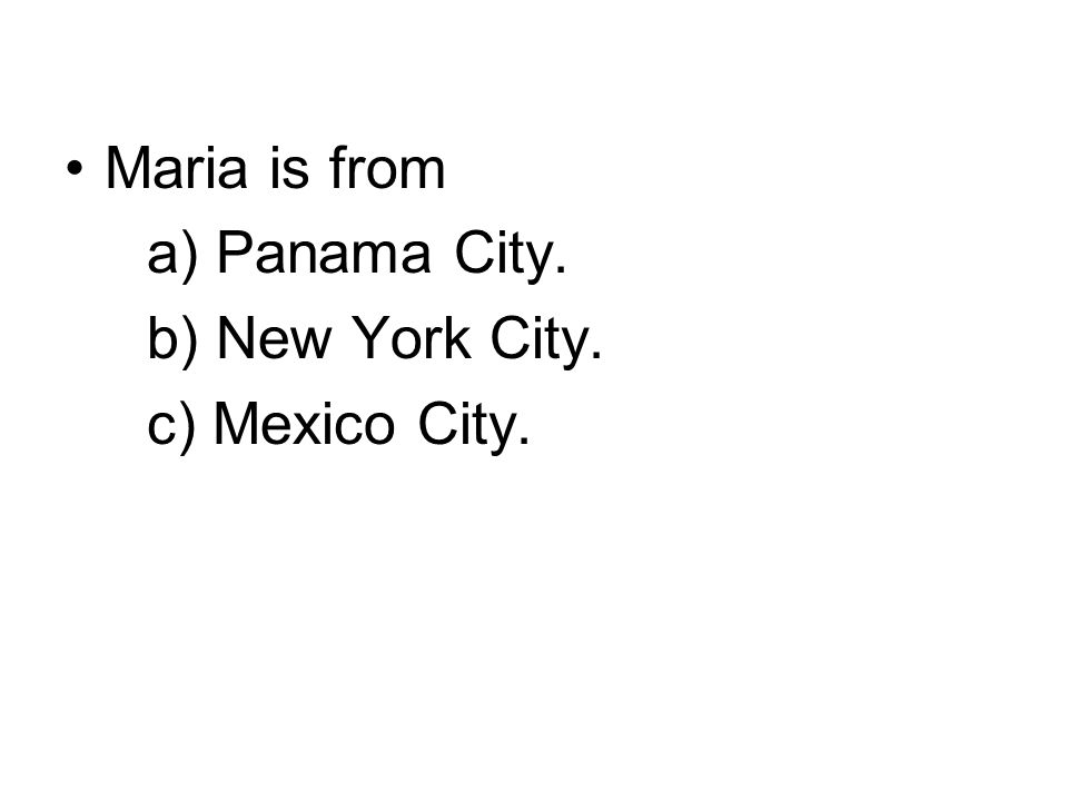 Maria is from a) Panama City. b) New York City. c) Mexico City.