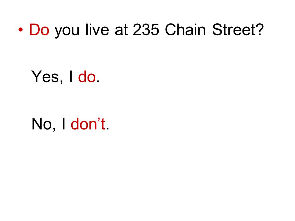 Do you live at 235 Chain Street Yes, I do. No, I dont.