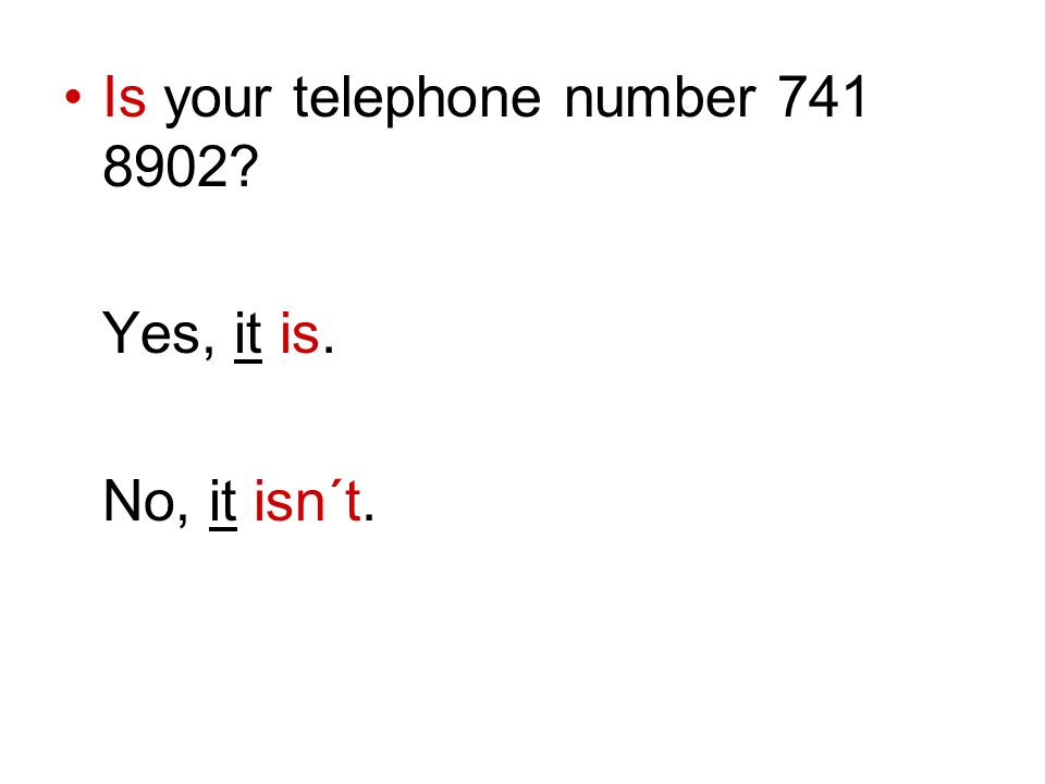 Is your telephone number 741 8902? Yes, it is. No, it isn´t.