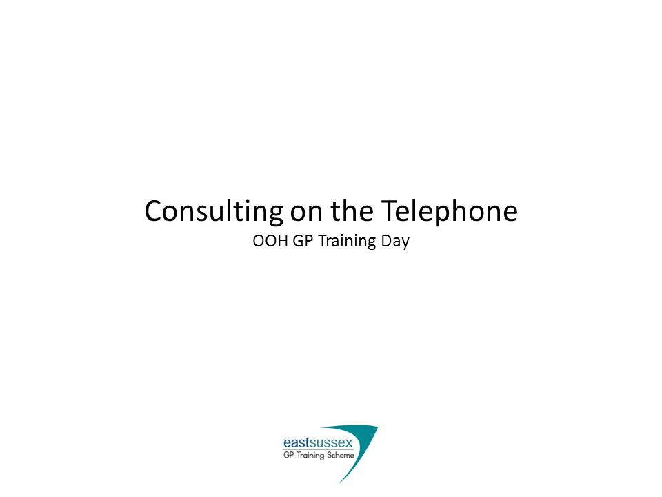Consulting on the Telephone OOH GP Training Day