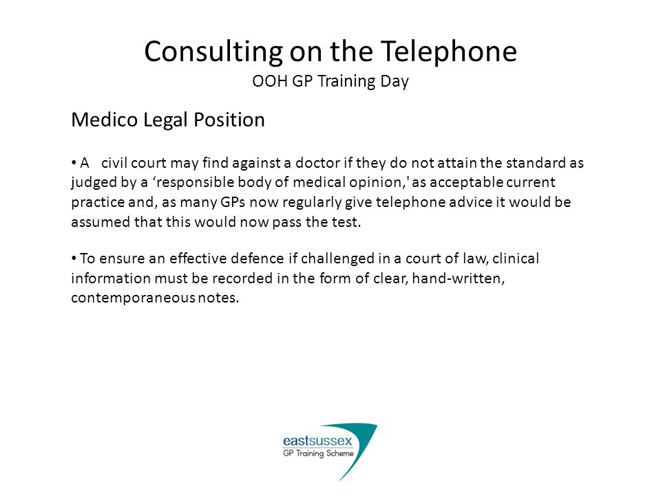 Consulting on the Telephone OOH GP Training Day Six categories of intervention A Consultation model by John Heron Doctor Centred Prescriptive Informative Confrontational Patient Centred Cathartic Catalytic Supportive