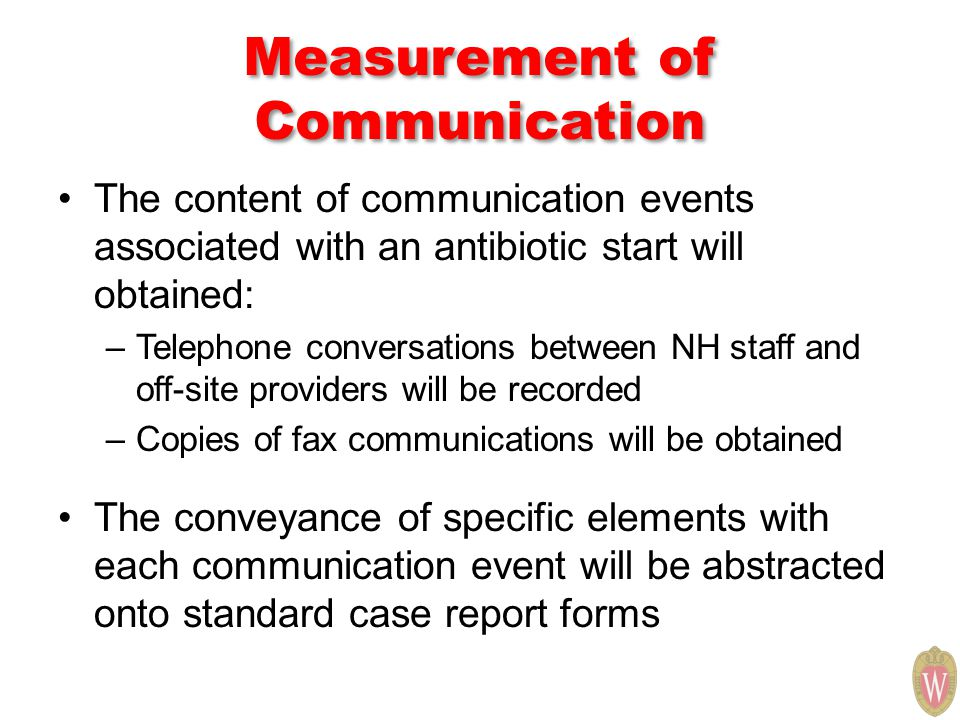 Measurement of Communication The content of communication events associated with an antibiotic start will obtained: –Telephone conversations between N
