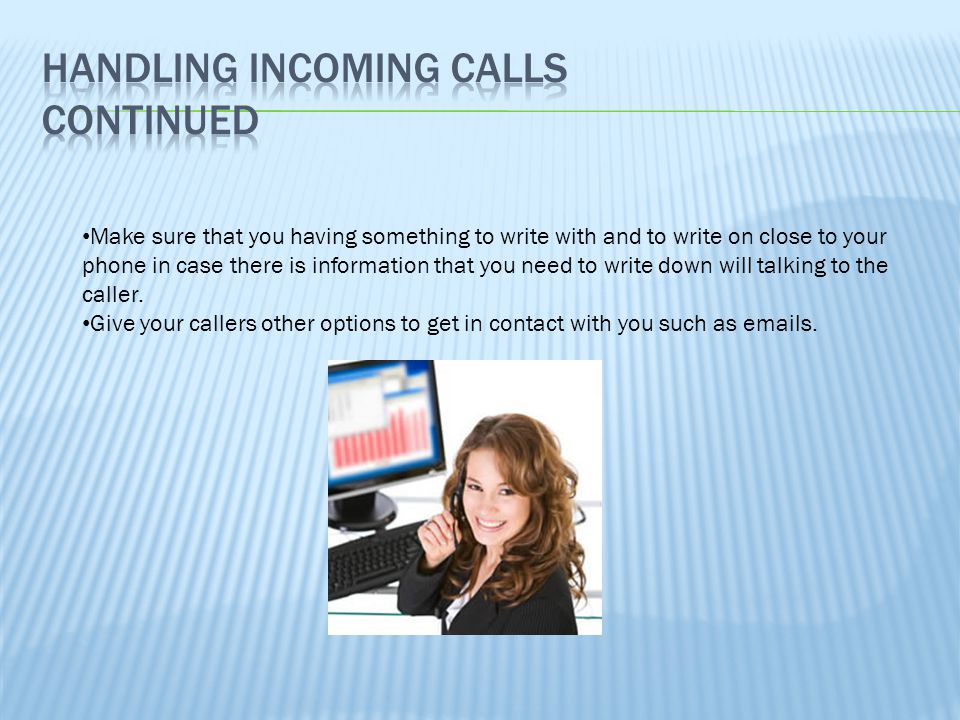 Give your callers other options to get in contact with you such as emails.