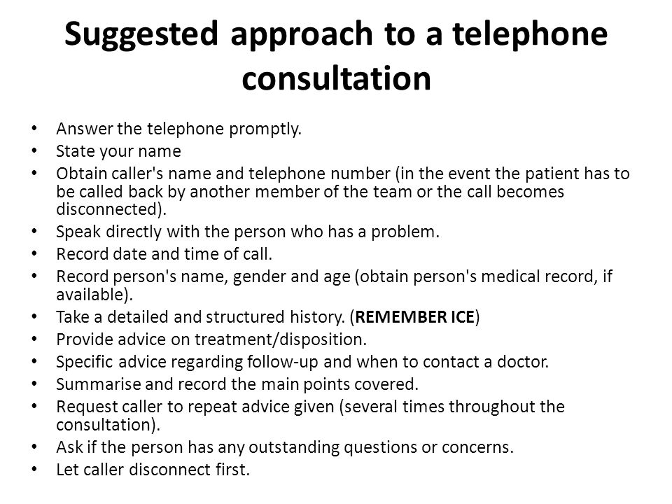 Suggested approach to a telephone consultation Answer the telephone promptly.