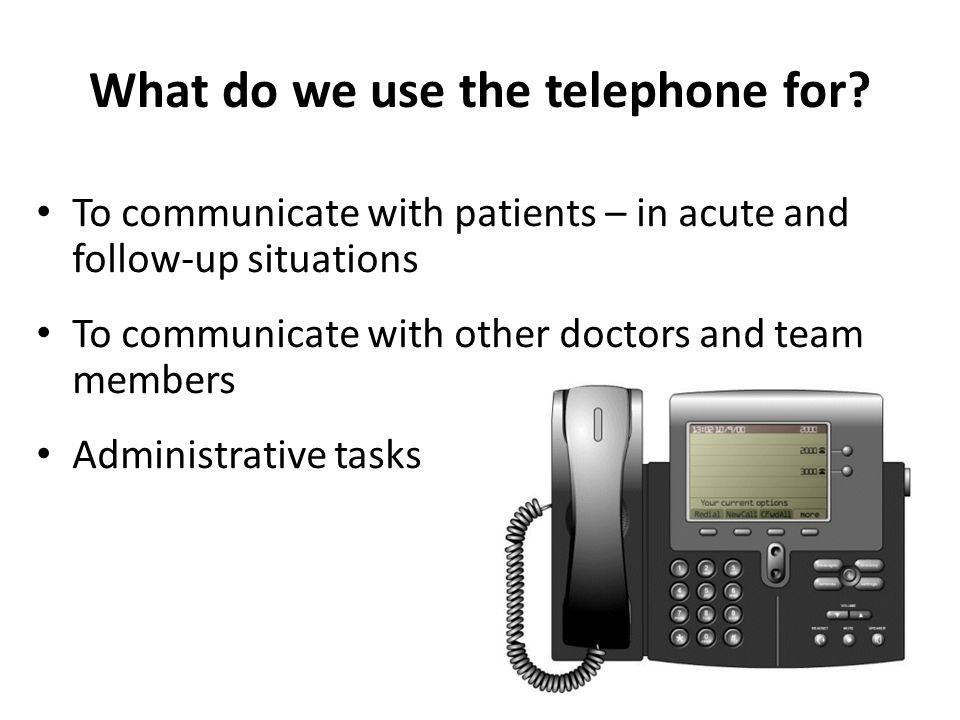 Telephone use with patients Straightforward consultation To discuss results / prescription requests etc For Triage Review