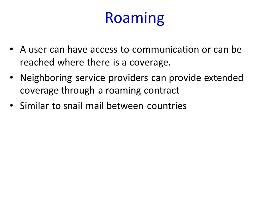 A user can have access to communication or can be reached where there is a coverage. Neighboring service providers can provide extended coverage throu