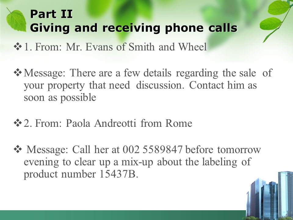 Part II Giving and receiving phone calls 1. From: Mr. Evans of Smith and Wheel Message: There are a few details regarding the sale of your property th