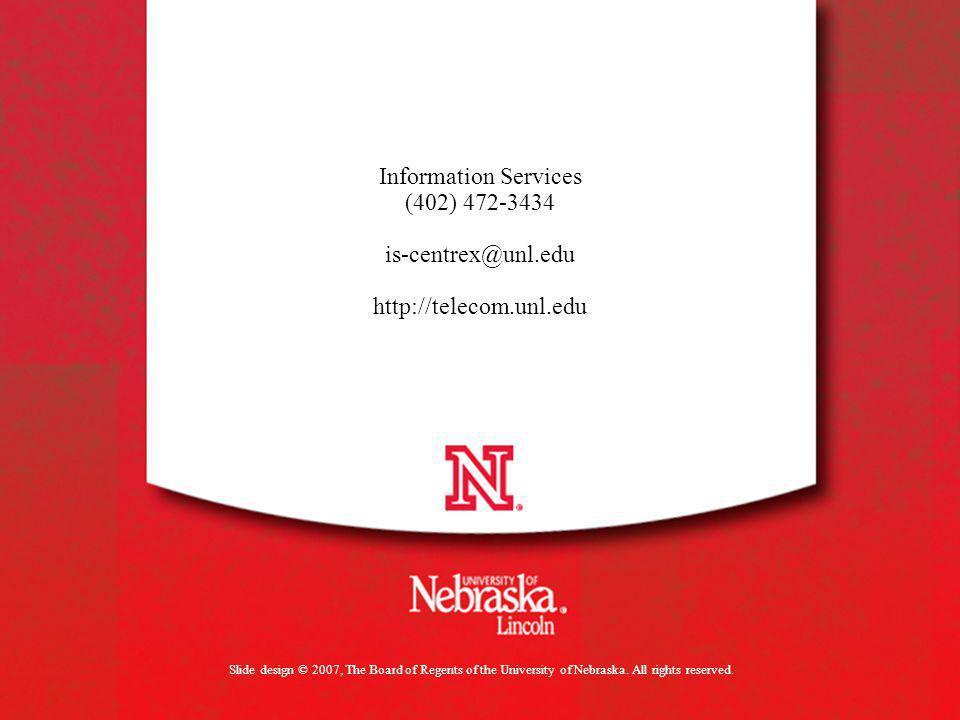 Slide design © 2007, The Board of Regents of the University of Nebraska. All rights reserved. Information Services (402) 472-3434 is-centrex@unl.edu h