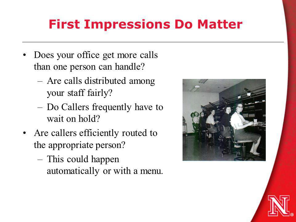 First Impressions Do Matter Does your office get more calls than one person can handle.