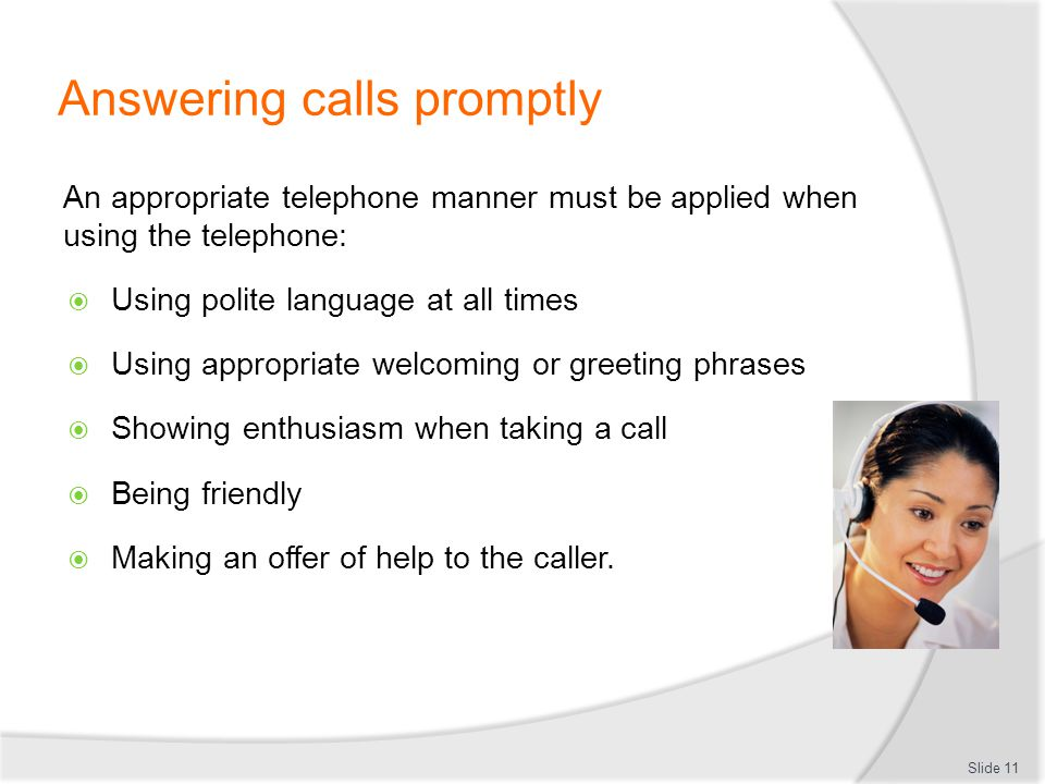 Answering calls promptly An appropriate telephone manner must be applied when using the telephone: Using polite language at all times Using appropriat