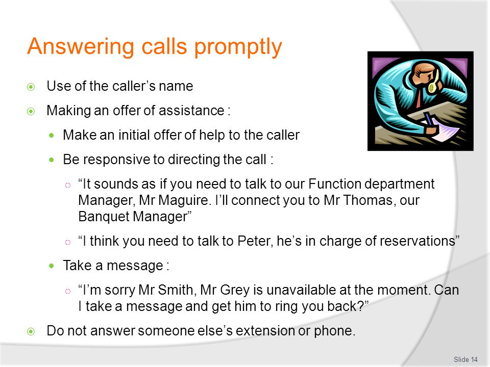 Answering calls promptly Use of the callers name Making an offer of assistance : Make an initial offer of help to the caller Be responsive to directin