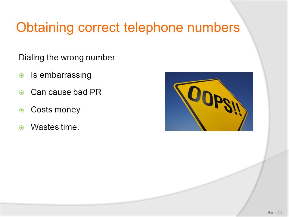 Obtaining correct telephone numbers Dialing the wrong number: Is embarrassing Can cause bad PR Costs money Wastes time. Slide 45