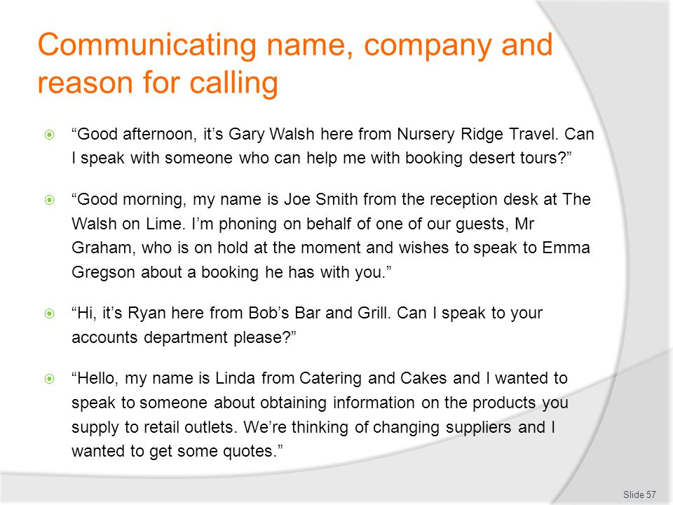 Communicating name, company and reason for calling Good afternoon, its Gary Walsh here from Nursery Ridge Travel. Can I speak with someone who can hel