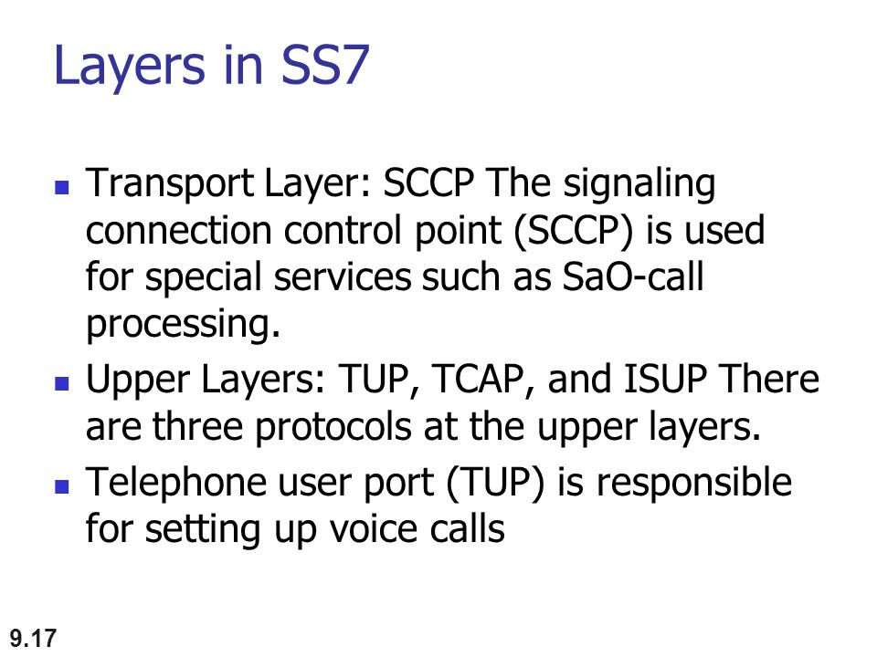 Layers in SS7 Transport Layer: SCCP The signaling connection control point (SCCP) is used for special services such as SaO-call processing. Upper Laye
