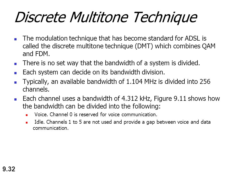 Discrete Multitone Technique The modulation technique that has become standard for ADSL is called the discrete multitone technique (DMT) which combine