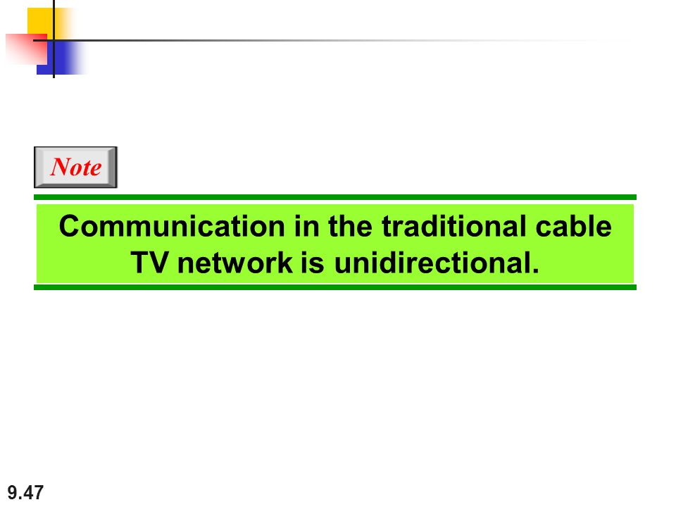 9.47 Communication in the traditional cable TV network is unidirectional. Note