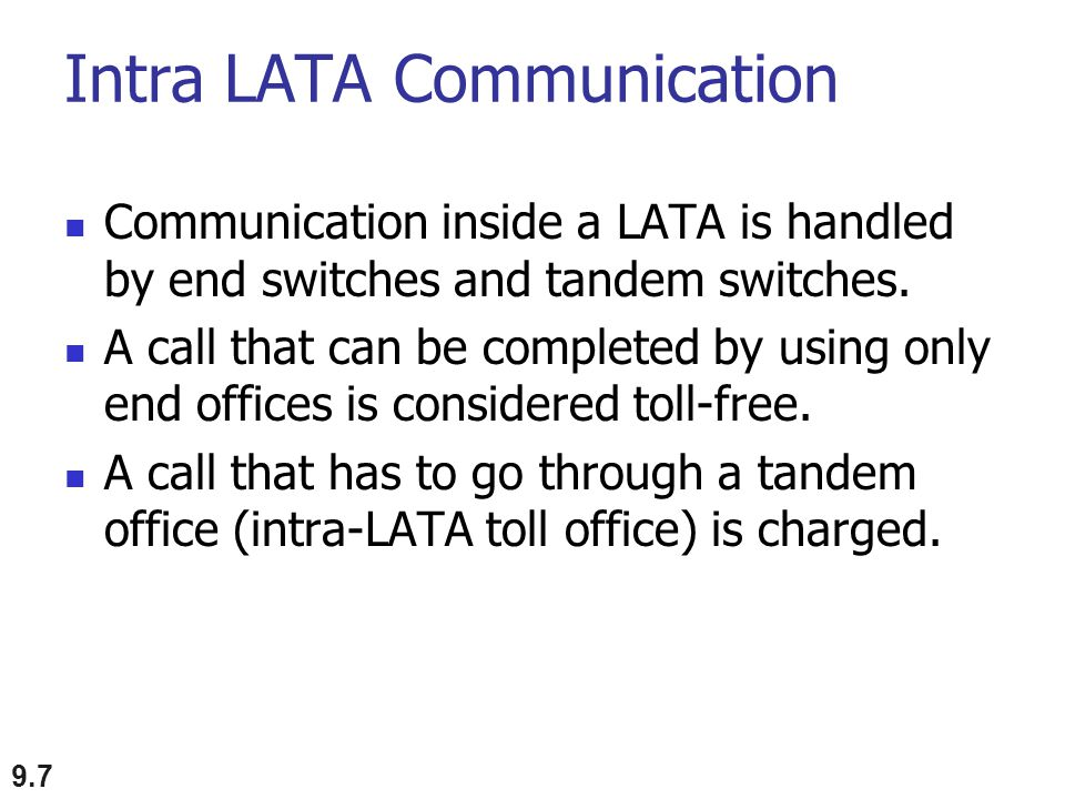 Intra LATA Communication Communication inside a LATA is handled by end switches and tandem switches. A call that can be completed by using only end of