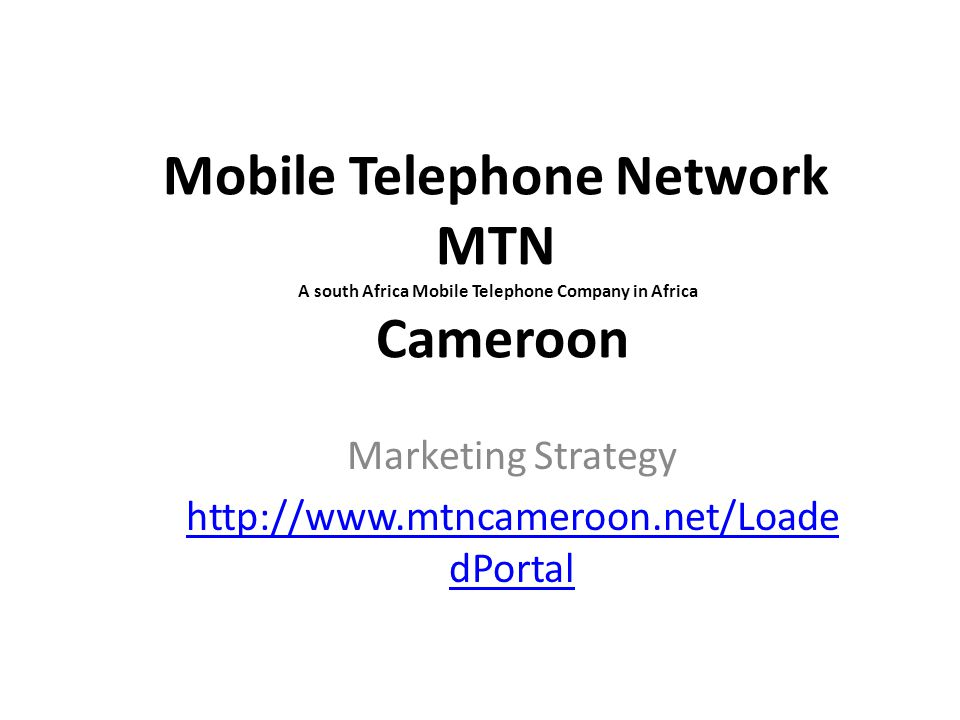 Mobile Telephone Network MTN A south Africa Mobile Telephone Company in Africa Cameroon Marketing Strategy http://www.mtncameroon.net/Loade dPortal