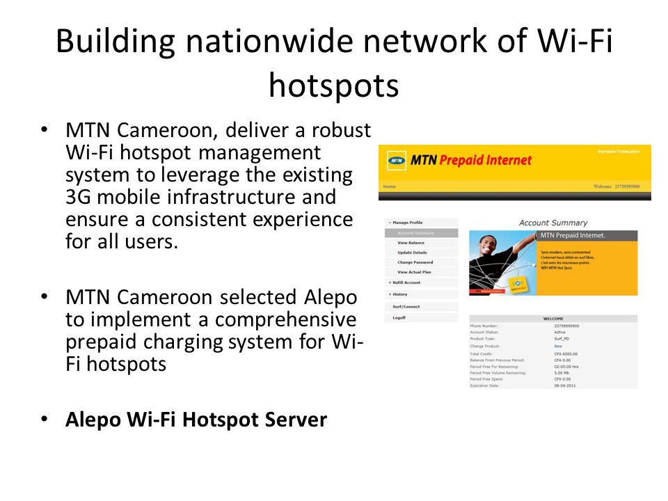Building nationwide network of Wi-Fi hotspots MTN Cameroon, deliver a robust Wi-Fi hotspot management system to leverage the existing 3G mobile infrastructure and ensure a consistent experience for all users.
