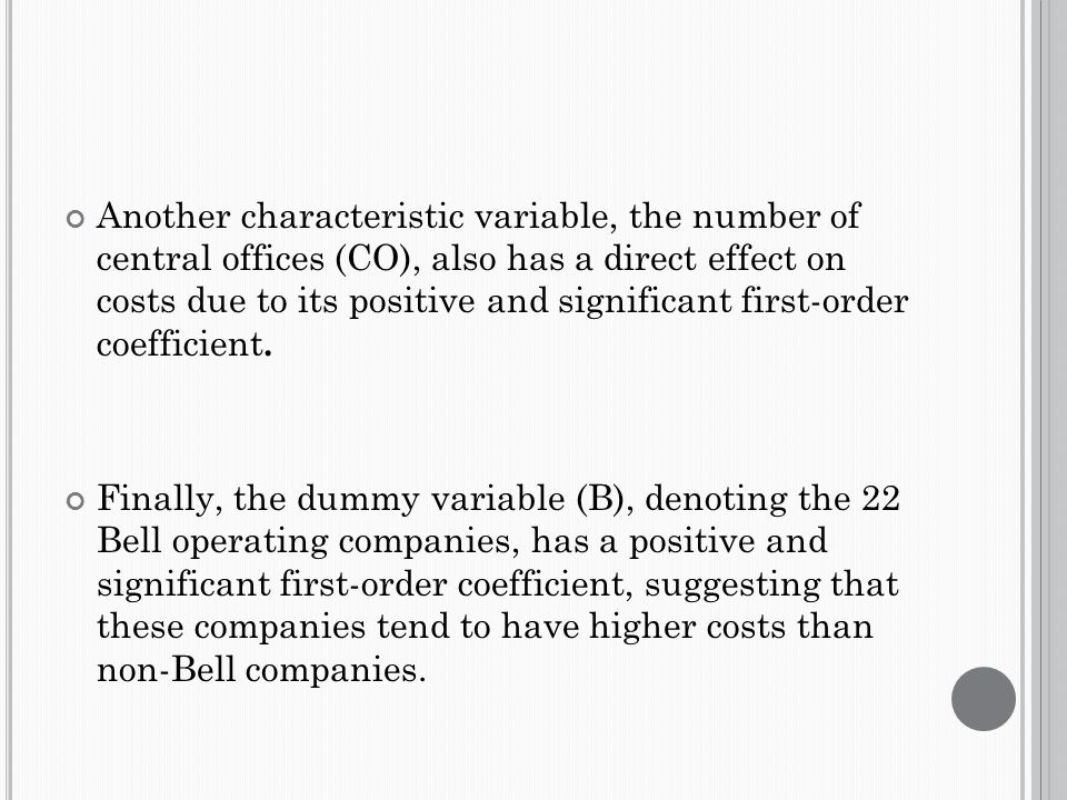 Another characteristic variable, the number of central offices (CO), also has a direct effect on costs due to its positive and significant first-order coefficient.