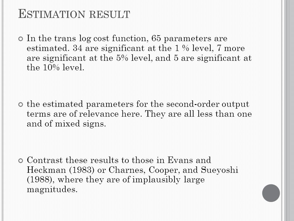 E STIMATION RESULT In the trans log cost function, 65 parameters are estimated.