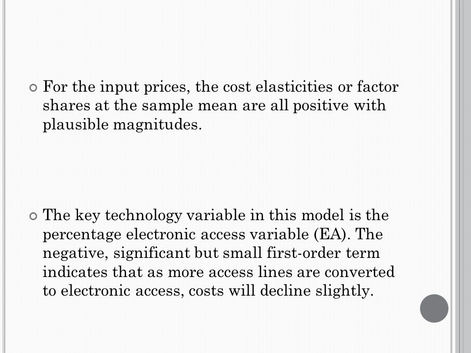 For the input prices, the cost elasticities or factor shares at the sample mean are all positive with plausible magnitudes.
